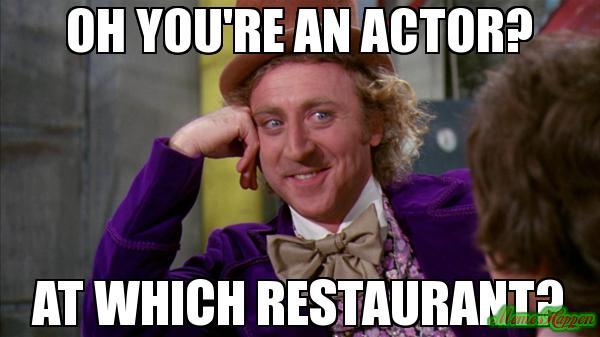 Ah, vous êtes acteur? Dans quel restaurant?